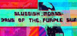 Sluggish Morss: Days of the Purple Sun