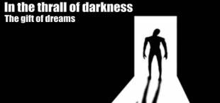 In the thrall of darkness: The gift of dreams