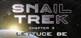 Snail Trek - Chapter 3: Lettuce Be