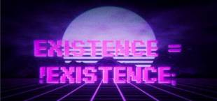 Existence = !Existence;
