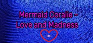 Mermaid Coralie ~ Love and Madness