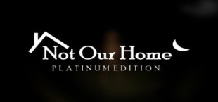 Not Our Home: Platinum Edition