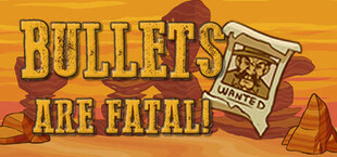 Bullets Are Fatal!