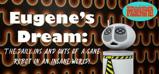 Eugene's Dream: The Daily Ins And Outs Of A Sane Robot In An Insane World