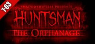 Huntsman: The Orphanage (Halloween Edition)
