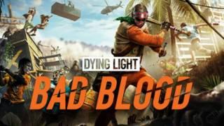 Dying Light: Bad Blood изначально выйдет в раннем доступе